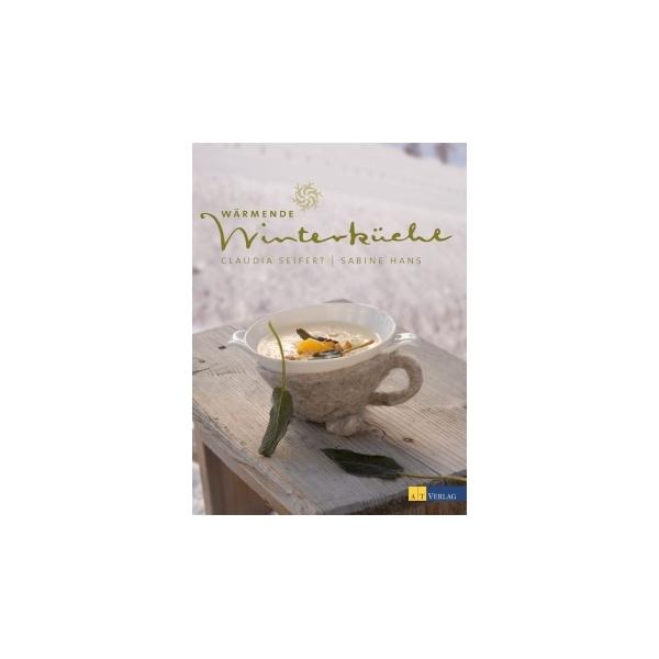 Wärmende Winterküche, Claudia Seifert/Sabine Hans