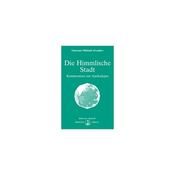 Die Himmlische Stadt. Kommentare zur Apokalypse, Omraam Mikhaël Aïvanhov