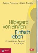 Hildegard von Bingen - Einfach Leben, Brigitte Pregenzer/ Brigitte Schmidle