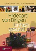 Hildegard von Bingen - Einfach gesund, Brigitte Pregenzer Brigitte Schmidle